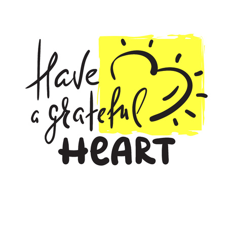 Have a grateful heart - simple inspire and motivational quote. Hand drawn beautiful lettering. Print for inspirational poster, t-shirt, bag, cups, card, flyer, sticker, badge. Elegant calligraphy sign Illustration