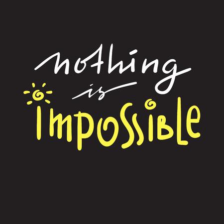 Niente è impossibile: semplice ispirazione e citazione motivazionale. Bella scritta disegnata a mano. Stampa per poster ispiratore, t-shirt, borsa, tazze, carta, volantino, adesivo, badge. Vettore carino divertente