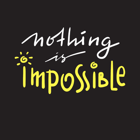 Nothing is impossible - simple inspire and motivational quote. Hand drawn beautiful lettering. Print for inspirational poster, t-shirt, bag, cups, card, flyer, sticker, badge. Funny cute vector Ilustração