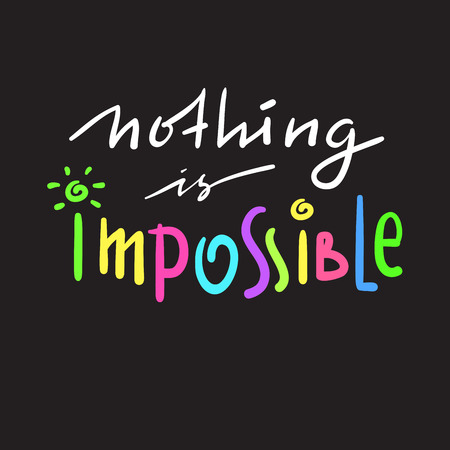 Nothing is impossible - simple inspire and motivational quote. Hand drawn beautiful lettering. Print for inspirational poster, t-shirt, bag, cups, card, flyer, sticker, badge. Funny cute vector Vetores
