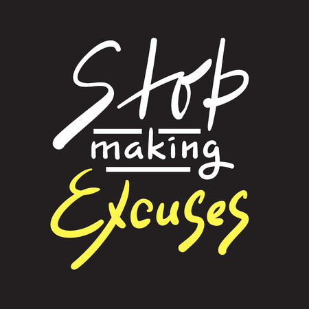 Stop making Excuses - simple inspire and motivational quote. Hand drawn beautiful lettering. Print for inspirational poster, t-shirt, bag, cups, card, flyer, sticker, badge. Elegant calligraphy sign Illustration