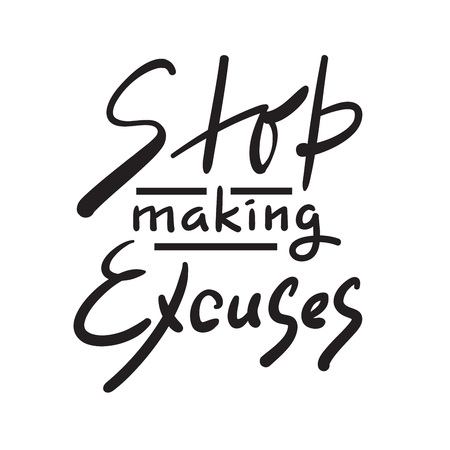 Stop making Excuses - simple inspire and motivational quote. Hand drawn beautiful lettering. Print for inspirational poster, t-shirt, bag, cups, card, flyer, sticker, badge. Elegant calligraphy sign Ilustração