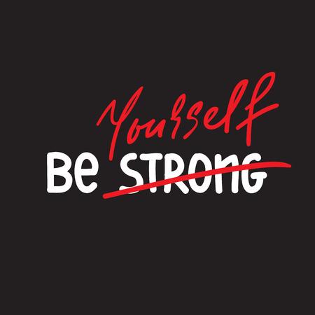 Sea fuerte usted mismo: inspiración simple y cita motivadora. Dibujado a mano hermosas letras. Imprimir para póster inspirador, camiseta, bolso, tazas, tarjeta, volante, pegatina, insignia. Vector simple original Ilustración de vector