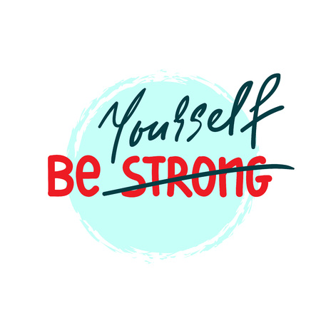 Be strong Yourself - simple inspire and motivational quote. Hand drawn beautiful lettering. Print for inspirational poster, t-shirt, bag, cups, card, flyer, sticker, badge. Original simple vector Foto de archivo - 108674727