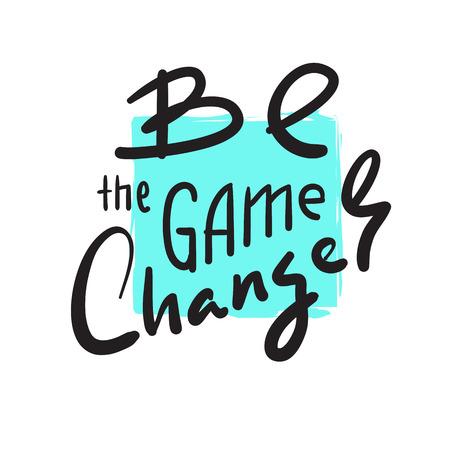 Conviértete en el cambio de juego: inspiración simple y cita motivadora. Dibujado a mano hermosas letras. Imprimir para póster inspirador, bolso, bolso, tazas, tarjeta, volante, pegatina, insignia. Vector lindo y divertido Ilustración de vector