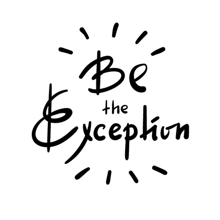 Be the Exception - simple inspire and motivational quote. Hand drawn beautiful lettering. Print for inspirational poster, t-shirt, bag, cups, card, flyer, sticker, badge. Cute and funny vector