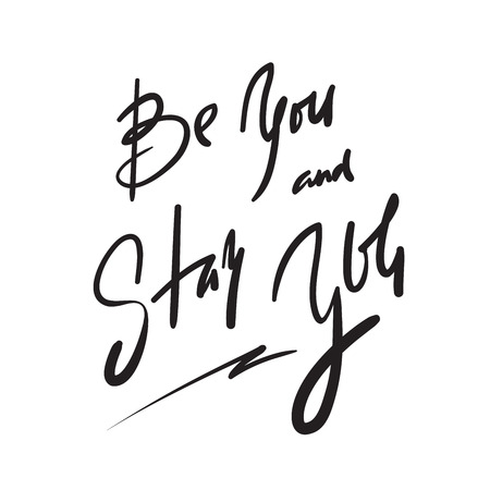 Be you and stay you - simple inspire and motivational quote. Hand drawn beautiful lettering. Print for inspirational poster, t-shirt, bag, cups, card, flyer, sticker, badge. Elegant calligraphy sign