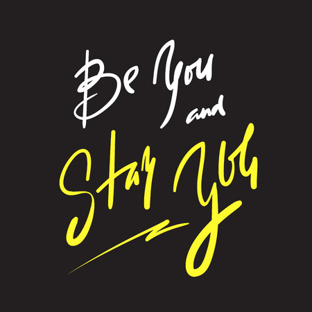 Be you and stay you - simple inspire and motivational quote. Hand drawn beautiful lettering. Print for inspirational poster, t-shirt, bag, cups, card, flyer, sticker, badge. Elegant calligraphy sign Ilustração