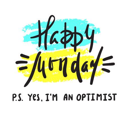 Feliz Lunes PD: Sí, soy optimista: cita inspiradora y motivadora. Imprimir para póster inspirador, camiseta, bolso, tazas, tarjeta, volante, pegatina, insignia. Vector lindo y divertido