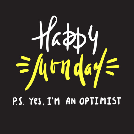 Happy Monday PS Yes I am optimist - inspire and motivational quote. Print for inspirational poster, t-shirt, bag, cups, card, flyer, sticker, badge. Cute and funny vector Imagens - 109486533