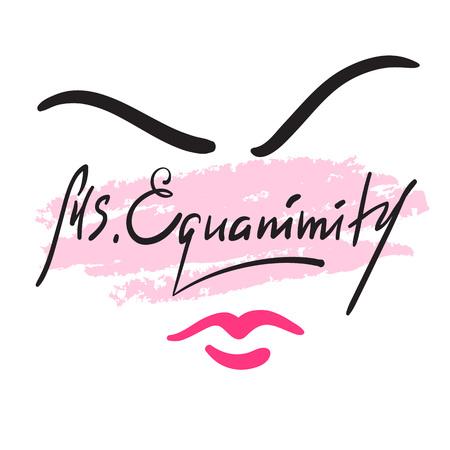 Sra. Eguanimity: inspiración simple y cita motivadora. Dibujado a mano hermosas letras. Imprimir para póster inspirador, camiseta, bolso, tazas, tarjeta, folleto, pegatina, insignia Signo de caligrafía elegante