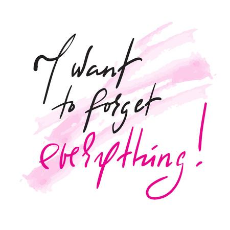 Chcę o wszystkim zapomnieć - inspirująca i motywująca cytat. Ręcznie rysowane piękny napis. Drukuj na inspirujący plakat, t-shirt, torbę, kubki, kartę, ulotkę, naklejkę, odznakę. Elegancki znak kaligrafii