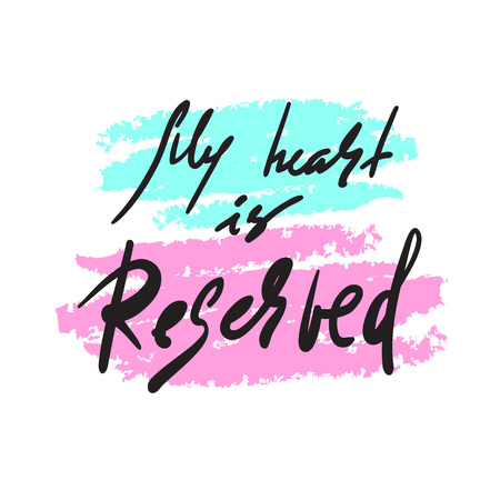 My heart is reserved - simple inspire and motivational quote. Hand drawn beautiful lettering. Print for inspirational poster, t-shirt, bag, cups, card, flyer, sticker, badge. Elegant calligraphy sign 向量圖像