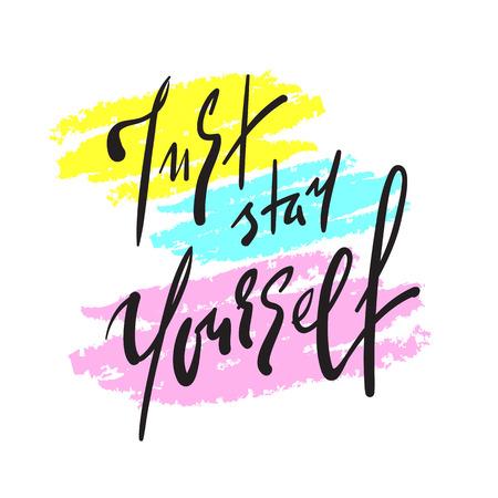 Quédate tú mismo: inspiración simple y cita motivadora. Dibujado a mano hermosas letras. Imprimir para póster inspirador, camiseta, bolso, tazas, tarjeta, folleto, pegatina, insignia Signo de caligrafía elegante