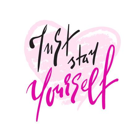 Quédese usted mismo: inspiración simple y cita motivadora. Dibujado a mano hermosas letras. Imprimir para póster inspirador, camiseta, bolso, tazas, tarjeta, volante, pegatina, insignia. Signo de caligrafía elegante Ilustración de vector