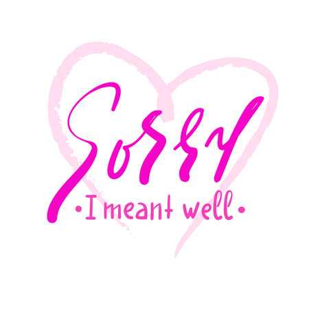 Sorry I meant well - inspire and motivational quote. Hand drawn beautiful lettering. Print for inspirational poster, t-shirt, bag, cups, card, flyer, sticker, badge. Elegant calligraphy sign