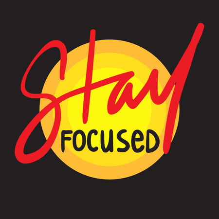 Stay focused - inspire and motivational quote. Hand drawn beautiful lettering. Print for inspirational poster, t-shirt, bag, cups, card, flyer, sticker, badge. Cute and funny vector Vektorové ilustrace