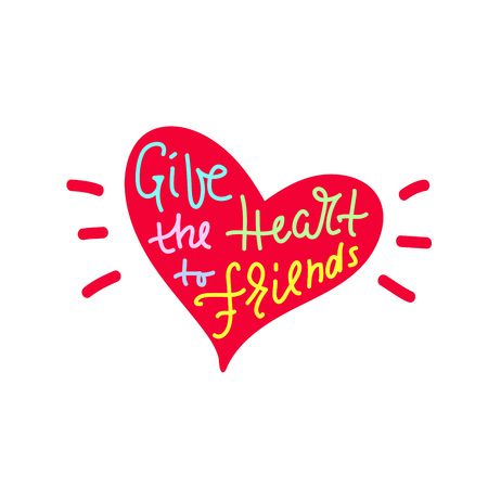 Give your heart to friends - inspire and motivational quote. Hand drawn beautiful lettering. Print for inspirational poster, t-shirt, bag, cups, card, flyer, sticker, badge. Cute and funny vector Illustration