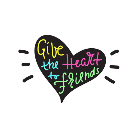 Give your heart to friends - inspire and motivational quote. Hand drawn beautiful lettering. Print for inspirational poster, t-shirt, bag, cups, card, flyer, sticker, badge. Cute and funny vector Ilustrace