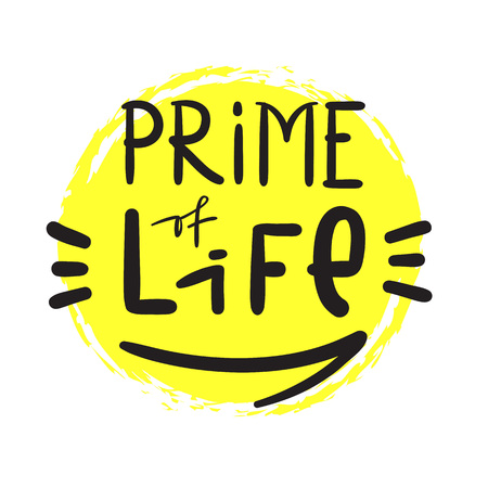 Prime Life - simple inspire and motivational quote. Hand drawn beautiful lettering. Print for inspirational poster, t-shirt, bag, cups, card, flyer, sticker, badge. Cute and funny vector