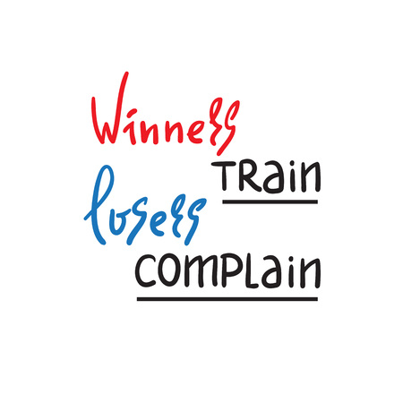 Winners train Losers complain - inspire and motivational quote. Hand drawn beautiful lettering. Print for inspirational poster, t-shirt, bag, cups, card, flyer, sticker, badge. Cute and funny vector