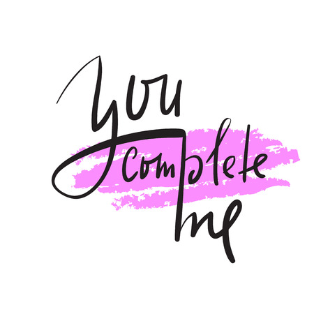 You complete me - simple inspire and motivational quote. Hand drawn beautiful lettering. Print for inspirational poster, t-shirt, bag, cups, card, flyer, sticker, badge. Elegant calligraphy sign