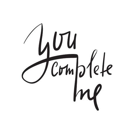 Vous me complétez - une inspiration simple et une citation motivante. Beau lettrage dessiné à la main. Imprimez pour une affiche inspirante, un t-shirt, un sac, des tasses, une carte, un prospectus, un autocollant, un badge. Signe de calligraphie élégant