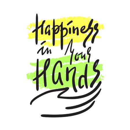 Happiness in your hands ? inspire and motivational quote. Hand drawn beautiful lettering. Print for inspirational poster, t-shirt, bag, cups, card, flyer, sticker, badge.Elegant calligraphy sign Ilustração