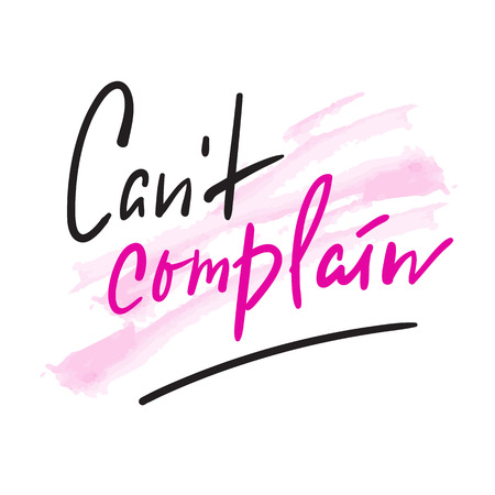 Can't complain - simple inspire and motivational quote. Hand drawn beautiful lettering. Print for inspirational poster, t-shirt, bag, cups, card, flyer, sticker, badge. Elegant calligraphy sign