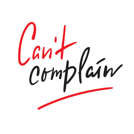 Cant complain - simple inspire and motivational quote. Hand drawn beautiful lettering. Print for inspirational poster, t-shirt, bag, cups, card, flyer, sticker, badge. Elegant calligraphy sign Illusztráció