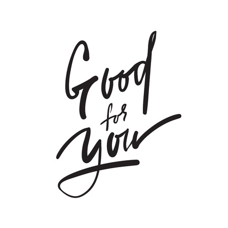 Good for you - simple inspire and motivational quote. Hand drawn beautiful lettering. Print for inspirational poster, t-shirt, bag, cups, card, flyer, sticker, badge. Elegant calligraphy sign Illustration