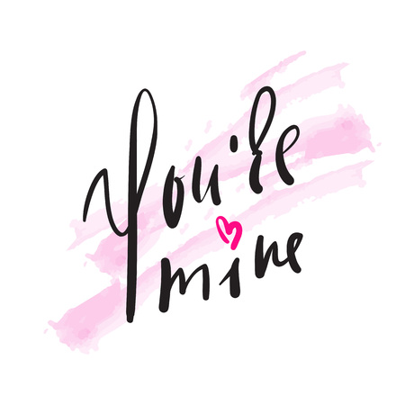 You are mine love quote and motivational quote. Hand drawn beautiful lettering. Print for inspirational poster, t-shirt, bag, cups, card, flyer, sticker, badge. Elegant calligraphy sign