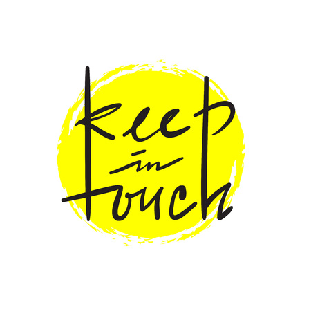 Keep in touch - simple inspire and motivational quote. Hand drawn beautiful lettering. Print for inspirational poster, bag, bag, cups, card, flyer, sticker, badge. Cute and funny vector sign