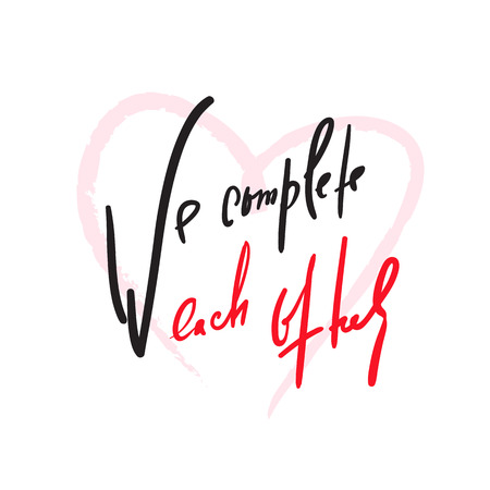 We complete each other - Love inspire and motivational quote. Beautiful lettering. Print for inspirational poster, t-shirt, bag, cups, Valentine card, flyer, sticker, badge. Elegant calligraphy sign Çizim