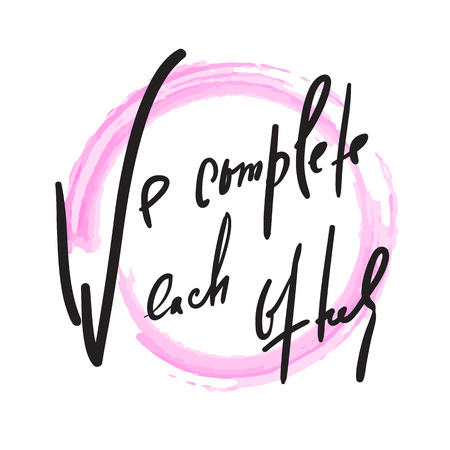 We complete each other - Love inspire and motivational quote. Beautiful lettering. Print for inspirational poster, t-shirt, bag, cups, Valentine card, flyer, sticker, badge. Elegant calligraphy sign Ilustração