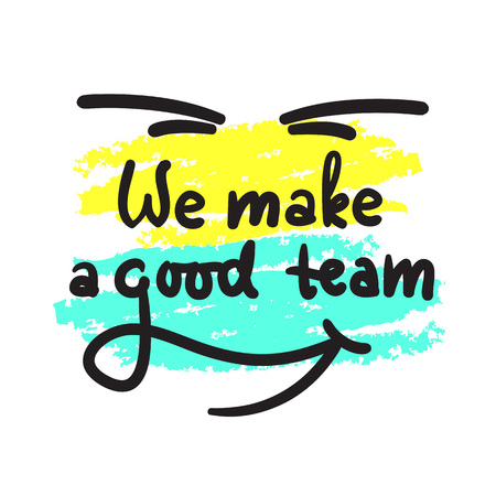 We make a good team - love inspire, motivational quote. Beautiful lettering. Print for inspirational poster, t-shirt, bag, cups, Valentine card, flyer, sticker, badge. Cute and funny vector sign Ilustração