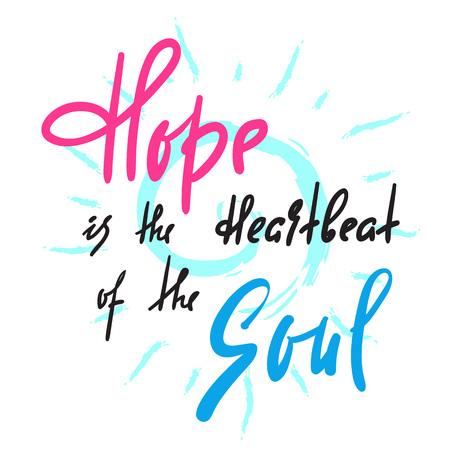 Hoffnung ist Heartbeat of Soul-inspirierendes und motivierendes Zitat. Handgezeichnete schöne Schrift. Drucken Sie für inspirierende Poster, T-Shirts, Taschen, Tassen, Karten, Flyer, Aufkleber, Abzeichen. Elegantes Kalligraphie-Zeichen