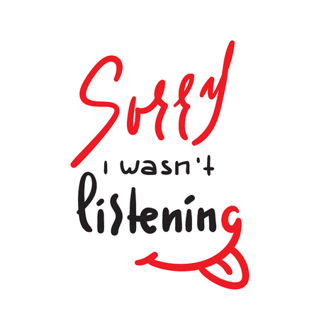 Sorry I wasnt listening - inspire and motivational quote. Hand drawn beautiful lettering. Print for inspirational poster, t-shirt, bag, cups, card, flyer, sticker, badge. Cute and funny vector sign