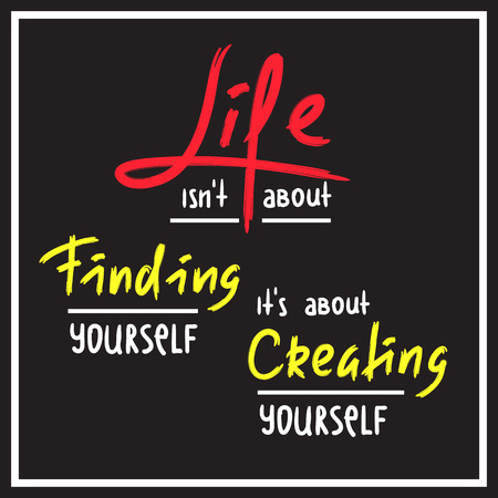 Life is about Creating yourself - inspire and motivational quote. Hand drawn beautiful lettering. Print for inspirational poster, t-shirt, bag, cups, card, flyer, sticker, badge. Elegant calligraphy Ilustração