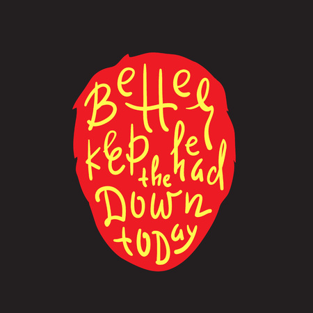 Better keep head down today - inspire and motivational quote. English idiom, lettering. Print for inspirational poster, t-shirt, bag, cups, card, flyer, sticker, badge. Cute and funny vector Stock fotó - 111292160