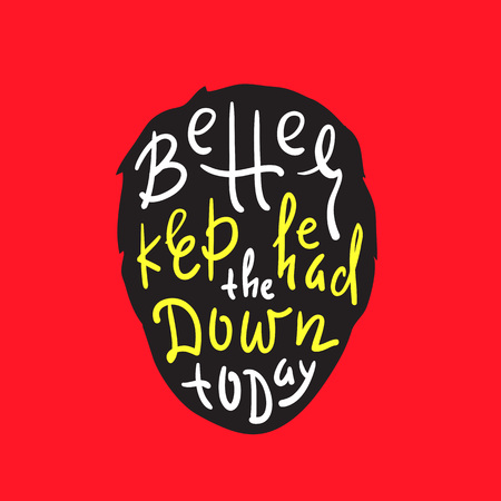 Better keep head down today - inspire and motivational quote. English idiom, lettering. Print for inspirational poster, t-shirt, bag, cups, card, flyer, sticker, badge. Cute and funny vector Stock fotó - 111292161