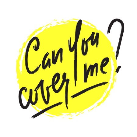 Can you cover me - inspire and motivational quote. Hand drawn beautiful lettering. Print for inspirational poster, t-shirt, bag, cups, card, flyer, sticker, badge. Elegant calligraphy sign