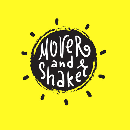 Mover and Shaker - simple inspire and motivational quote. English idiom, lettering. Print for inspirational poster, t-shirt, bag, cups, card, flyer, sticker, badge. Cute and funny vector sign Illustration