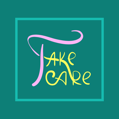 Take care - inspire and motivational quote. Hand drawn beautiful lettering. Print for inspirational poster, t-shirt, bag, cups, card, flyer, sticker, badge. Elegant calligraphy sign