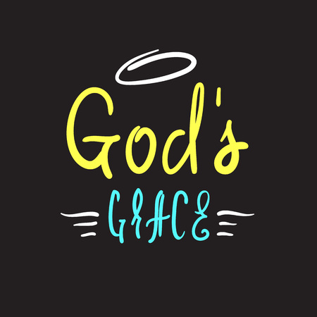 God's grace - religious inspire and motivational quote. Hand drawn beautiful lettering. Print for inspirational poster, t-shirt, church leaflets, card, flyer, sticker, badge. Elegant calligraphy sign