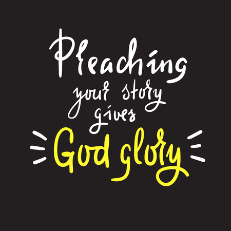 Preaching your story gives God a glory - religious inspire, t-shirt, church leaflets, card, flyer, sticker, badge. Elegant calligraphy sign Vectores