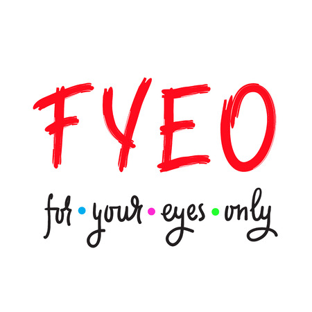 For your eyes only - simple inspire motivational quote. English youth slang abbreviations. Print for inspirational poster, bag, bag, cups, card, flyer, sticker, badge. Cute and funny vector