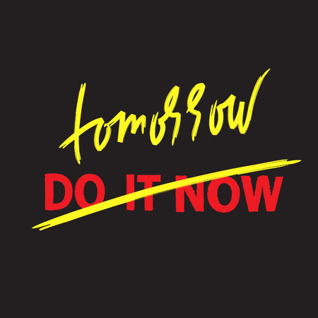 Do it now tomorrow - simple inspire and motivational quote. Hand drawn beautiful lettering. Print for inspirational poster, bag, bag, cups, card, flyer, sticker, badge. Cute and funny vector sign