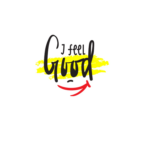 I feel good - simple inspire and motivational quote. Hand drawn beautiful lettering. Print for inspirational poster, t-shirt, bag, cups, card, flyer, sticker, badge. Cute and funny vector sign