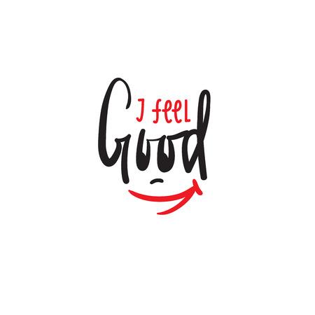 Ich fühle mich gut - einfaches inspirierendes und motivierendes Zitat. Handgezeichnete schöne Schrift. Drucken Sie für inspirierende Poster, T-Shirts, Taschen, Tassen, Karten, Flyer, Aufkleber, Abzeichen. Nettes und lustiges Vektorzeichen
